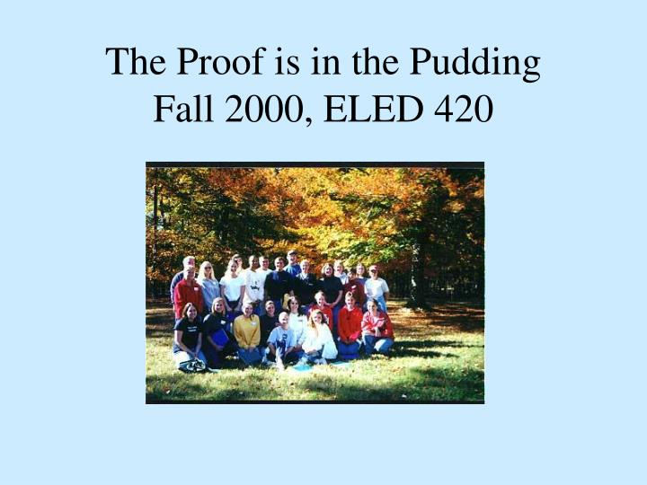The proof is in the pudding fall 2000 eled 420