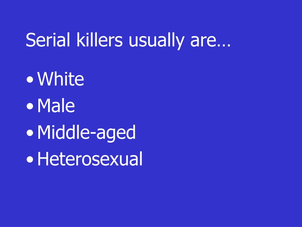 Serial killers usually are…