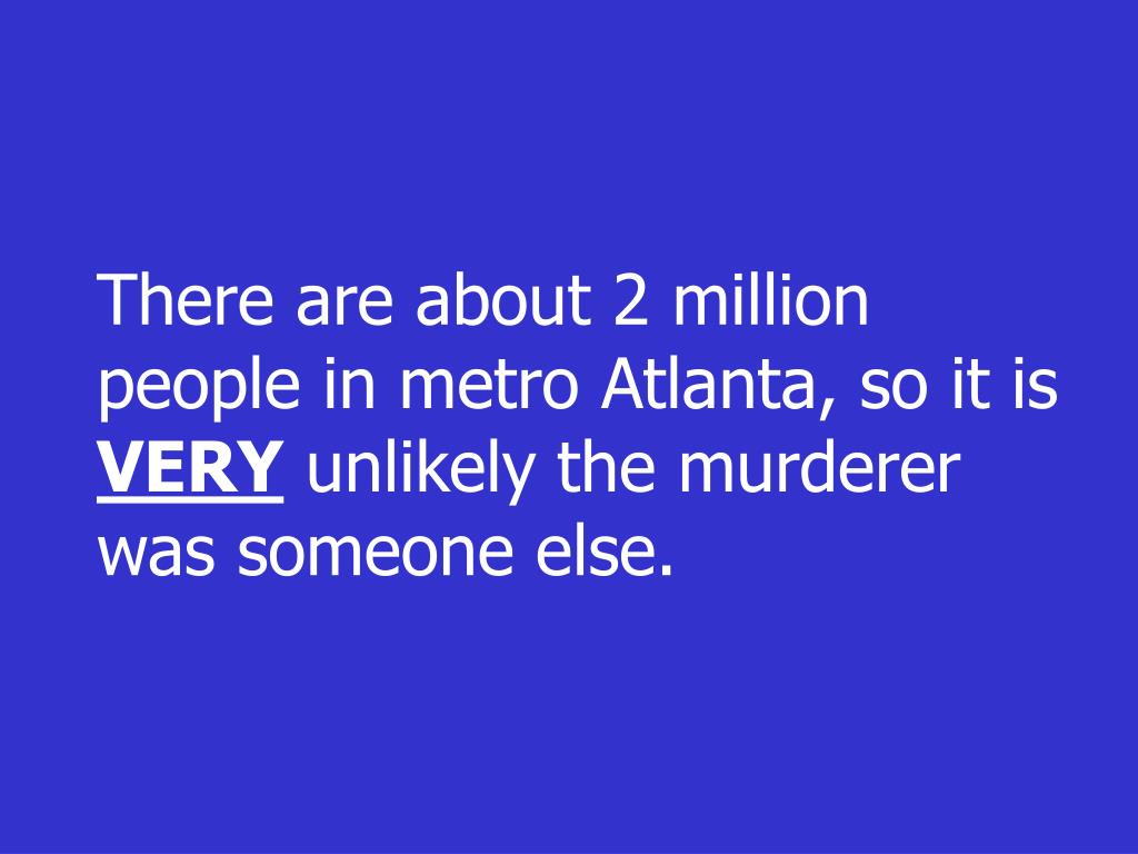 There are about 2 million people in metro Atlanta, so it is