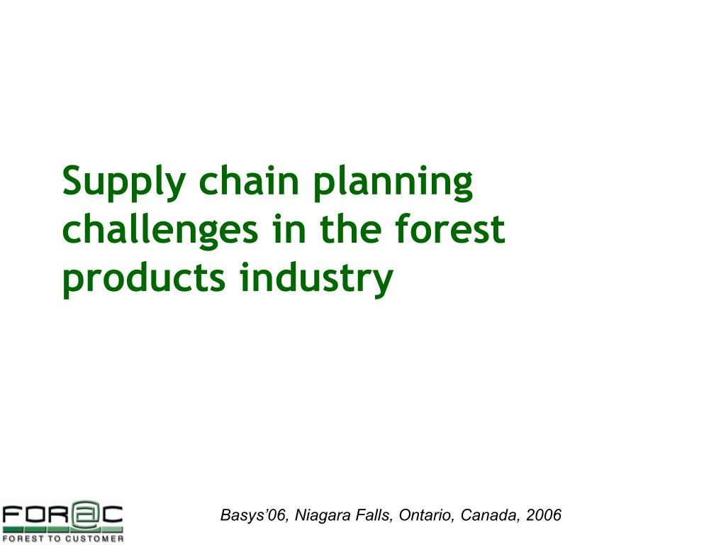 Supply chain planning challenges in the forest products industry