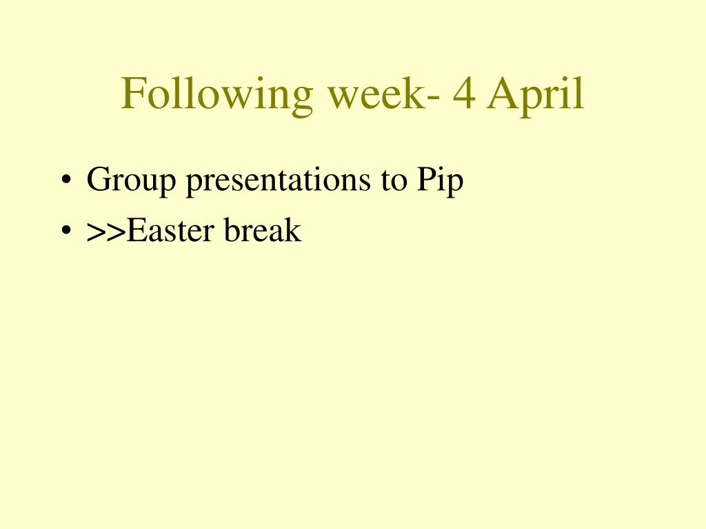 Following week- 4 April