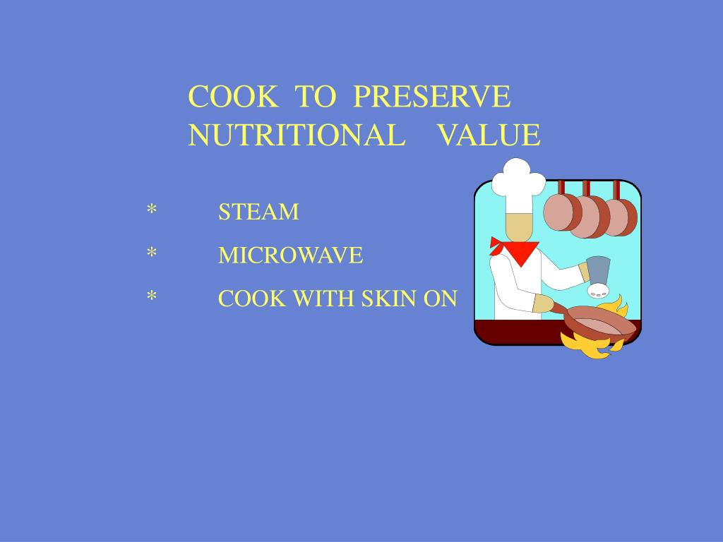COOK  TO  PRESERVE NUTRITIONAL    VALUE