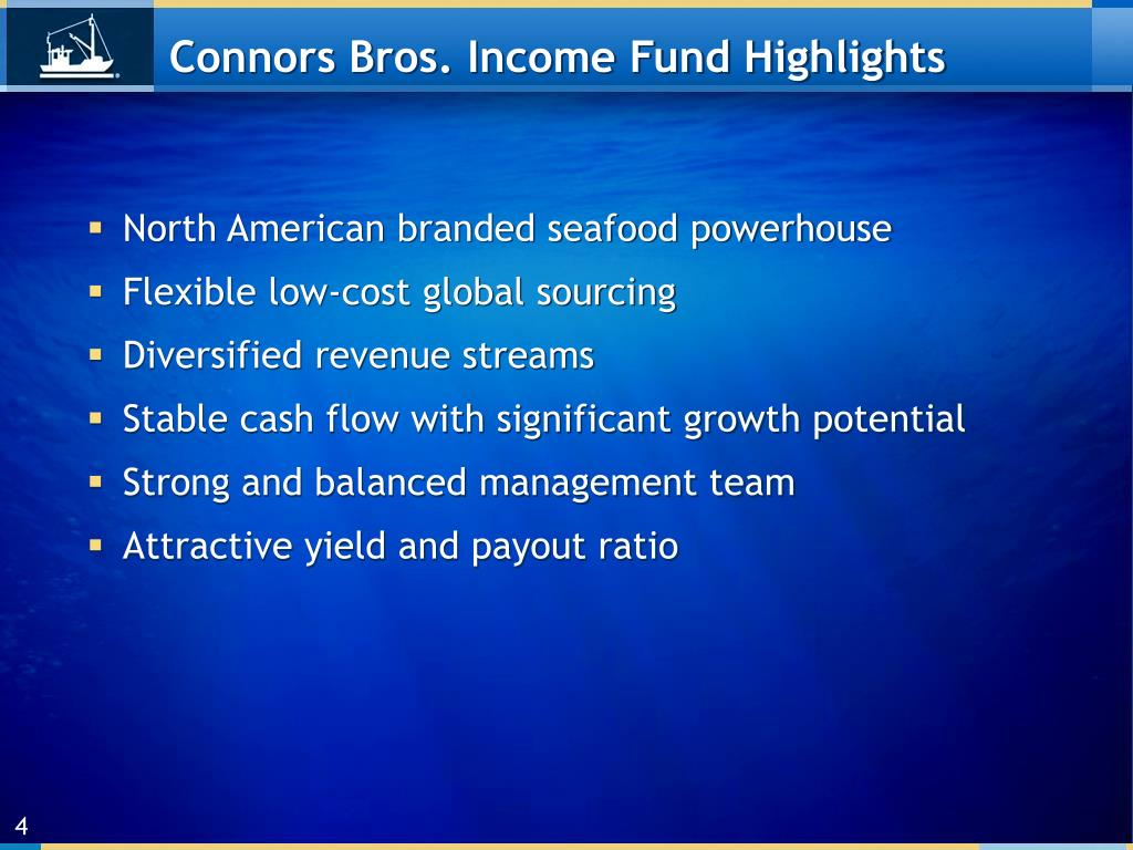 Connors Bros. Income Fund Highlights