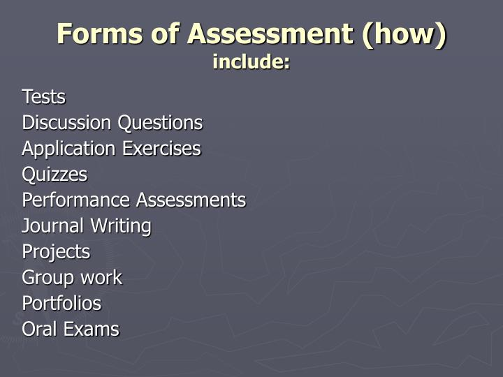 Forms of Assessment (how)