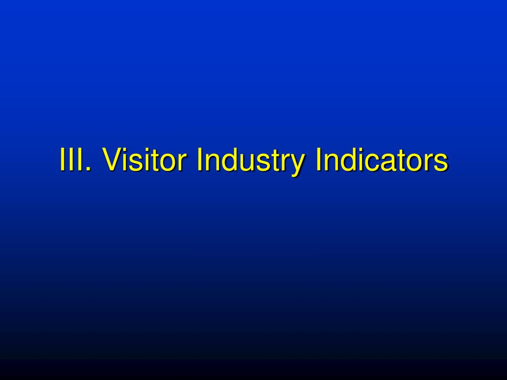 III. Visitor Industry Indicators