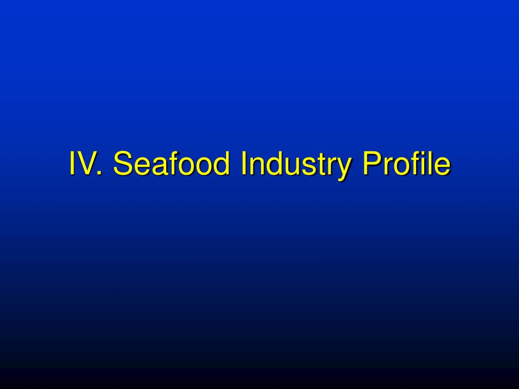 IV. Seafood Industry Profile