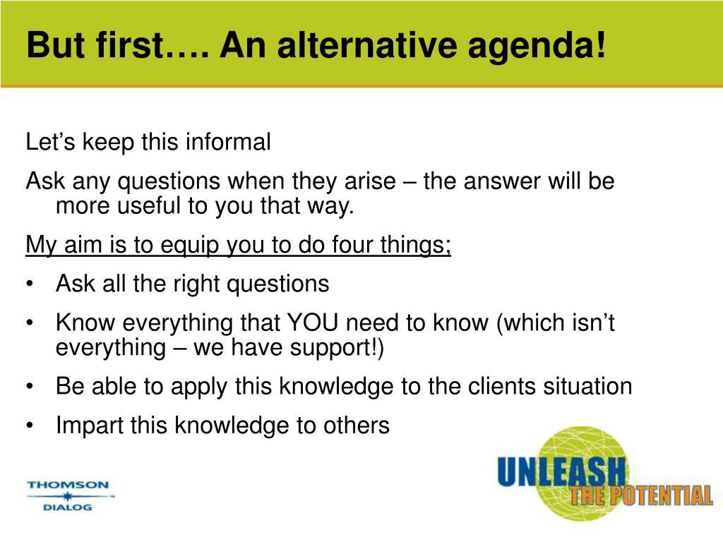 But first…. An alternative agenda!