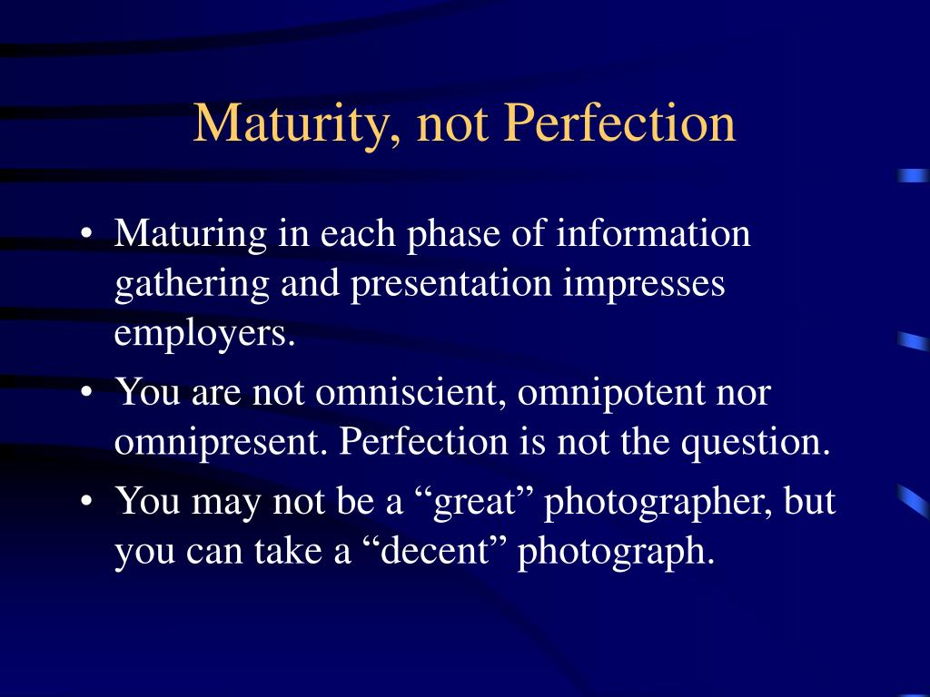 Maturity, not Perfection
