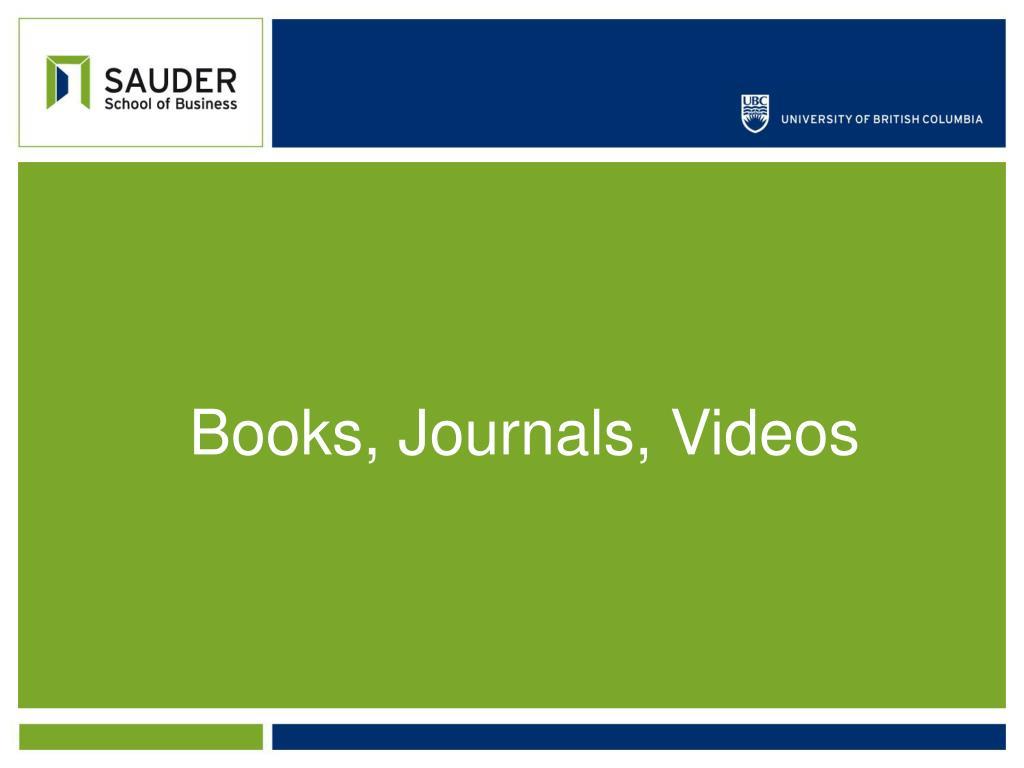 Books, Journals, Videos