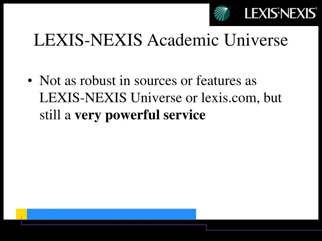 Not as robust in sources or features as LEXIS-NEXIS Universe or lexis.com, but still a