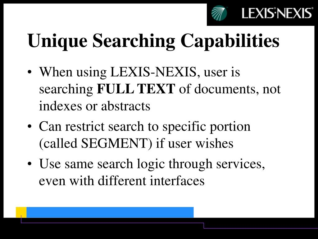When using LEXIS-NEXIS, user is searching