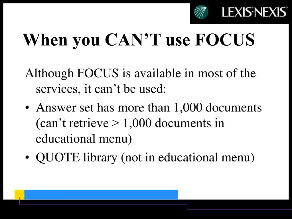 Although FOCUS is available in most of the services, it can't be used: