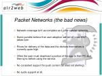 packet networks the bad news