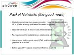 packet networks the good news