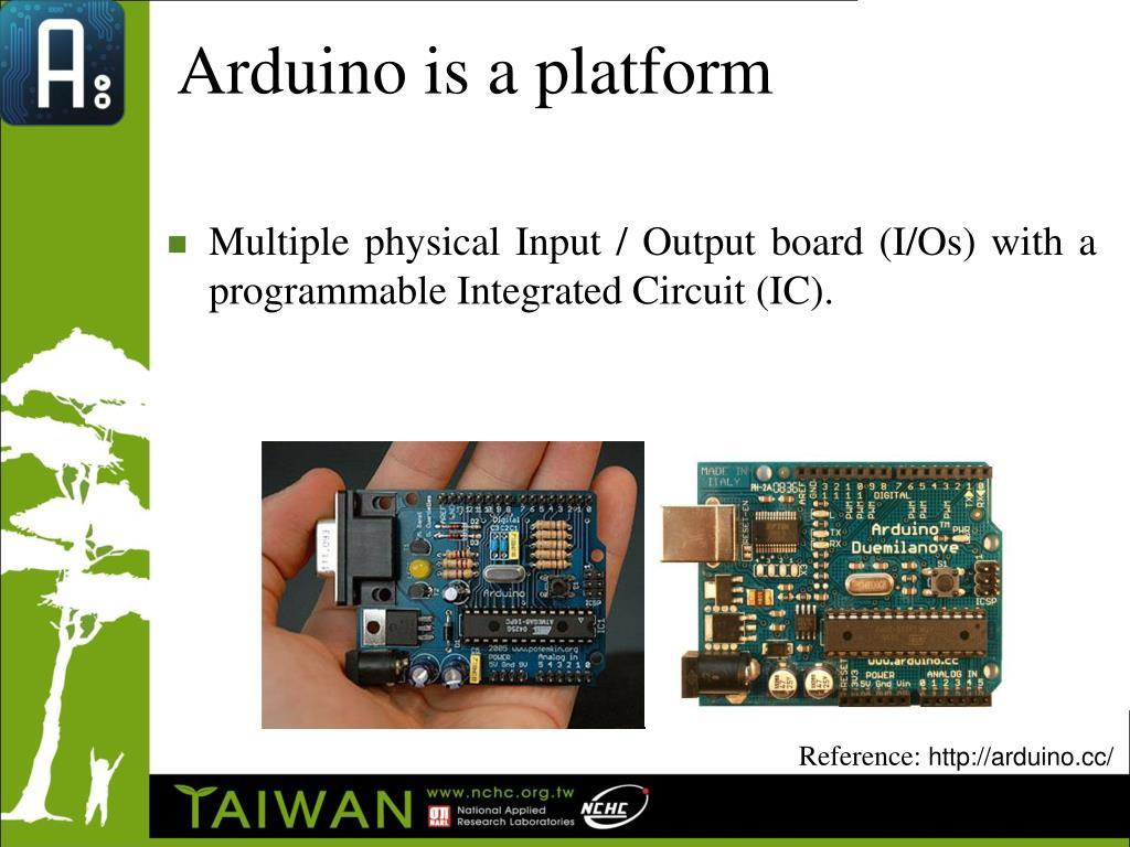 Arduino is a platform