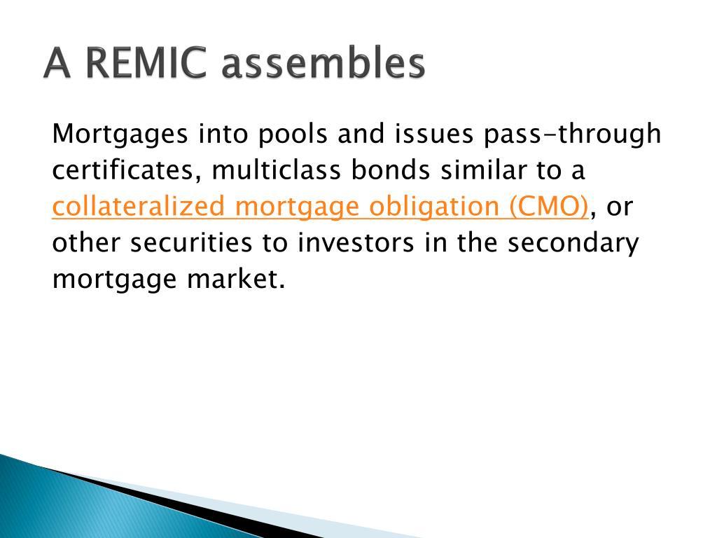 A REMIC assembles