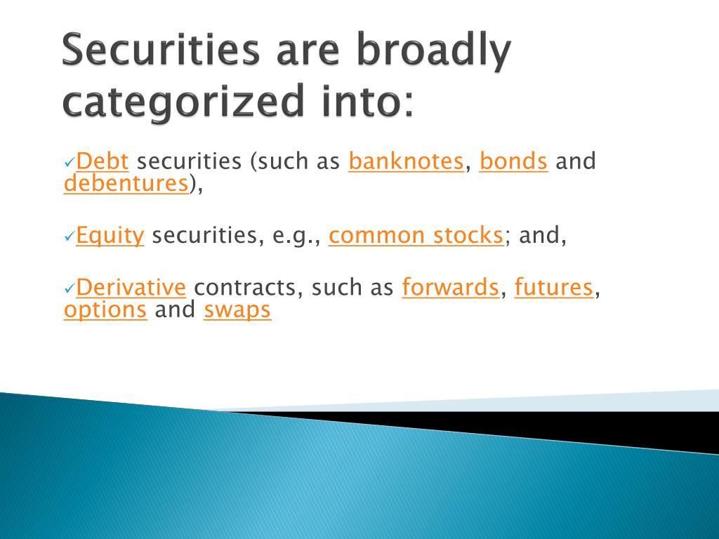Securities are broadly categorized into:
