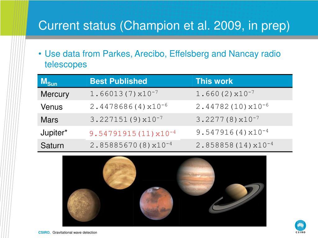 Current status (Champion et al. 2009, in prep)