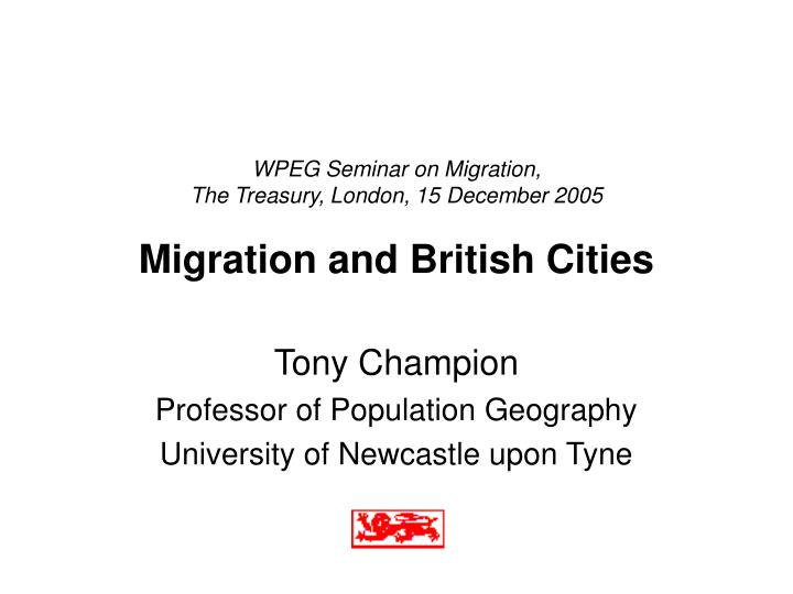 Wpeg seminar on migration the treasury london 15 december 2005 migration and british cities