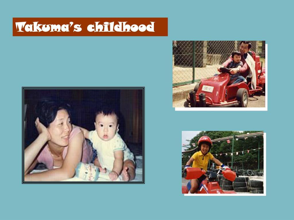 Takuma's childhood