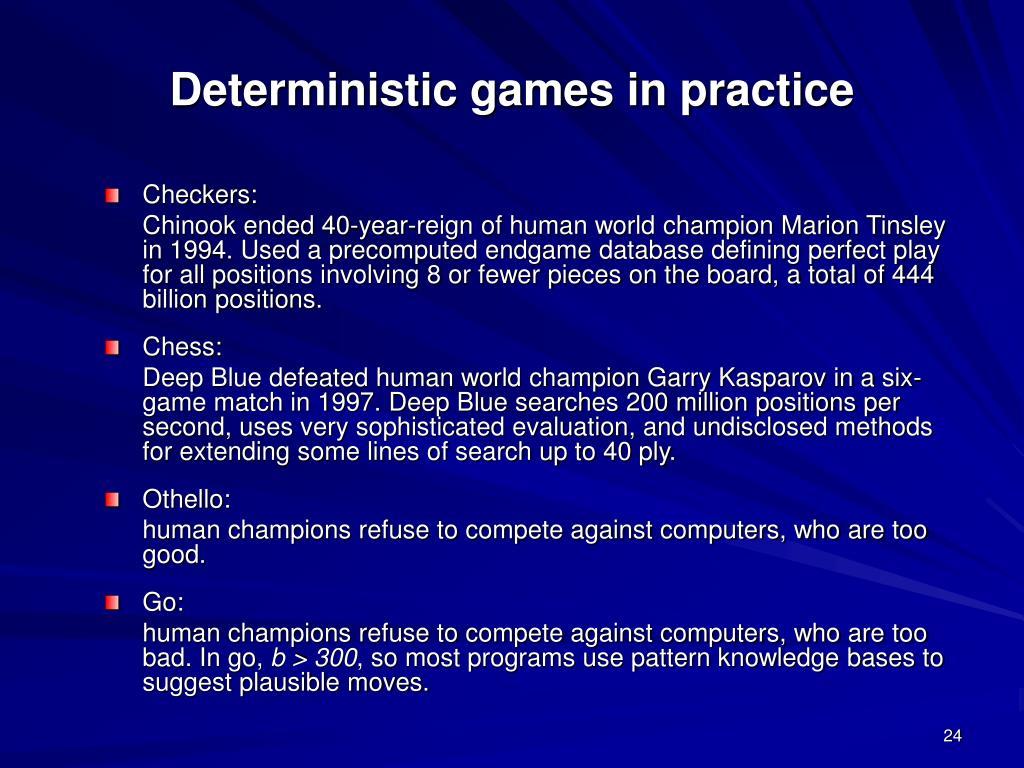 Deterministic games in practice