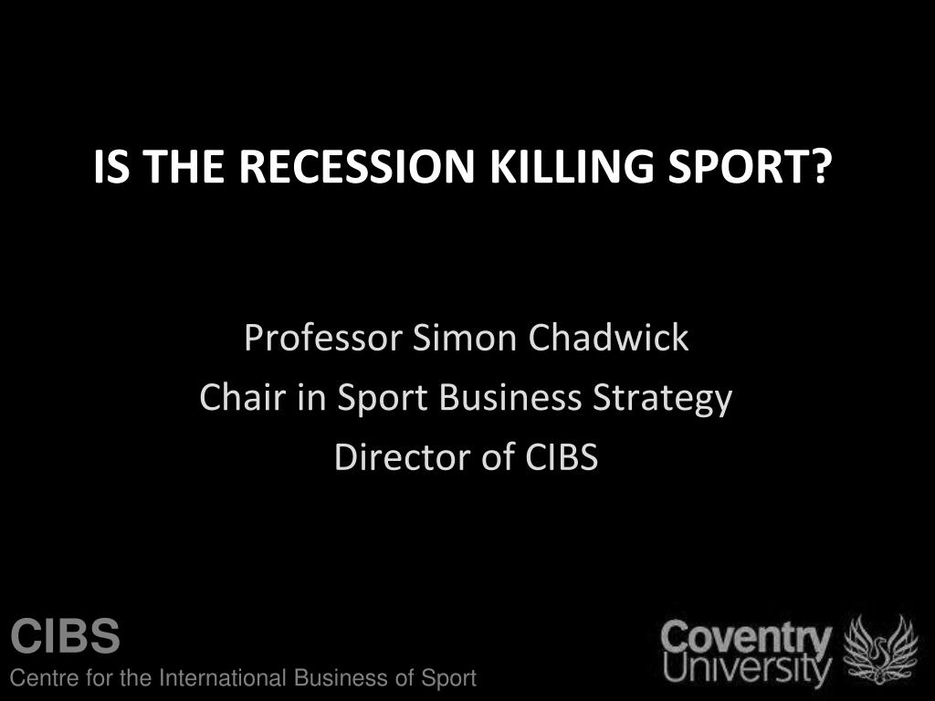 IS THE RECESSION KILLING SPORT?