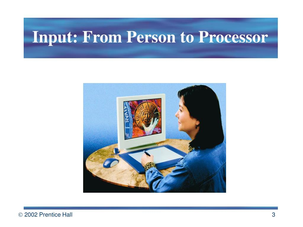 Input: From Person to Processor