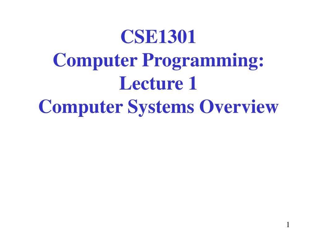 cse1301 computer programming lecture 1 computer systems overview