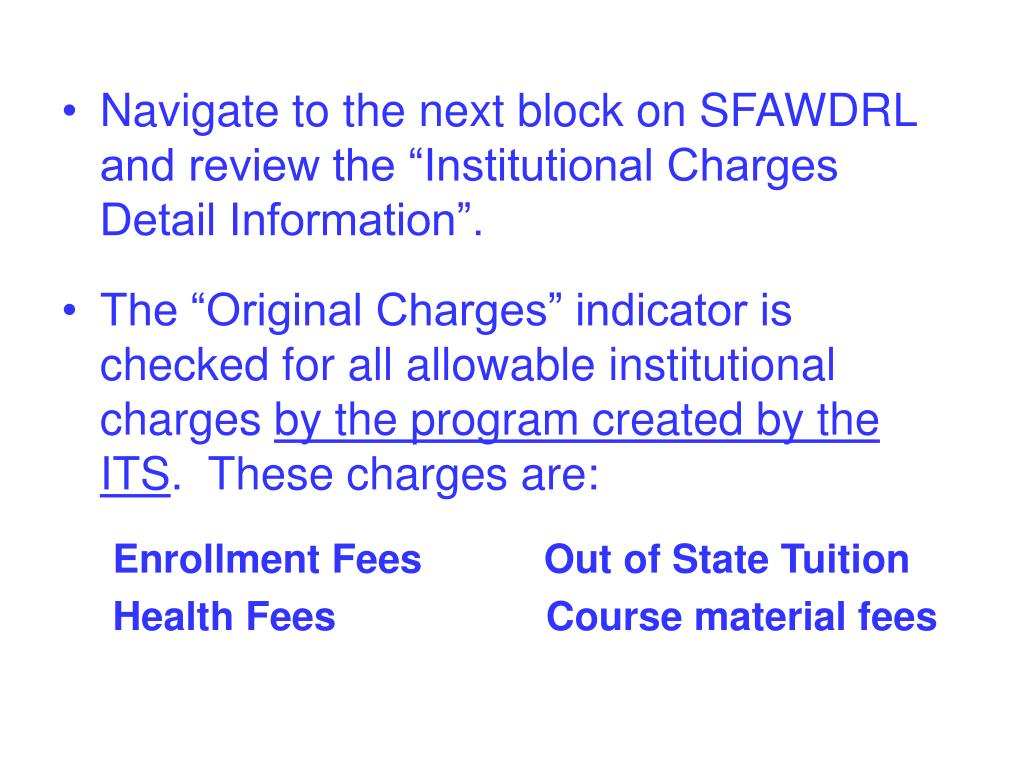 "Navigate to the next block on SFAWDRL and review the ""Institutional Charges Detail Information""."