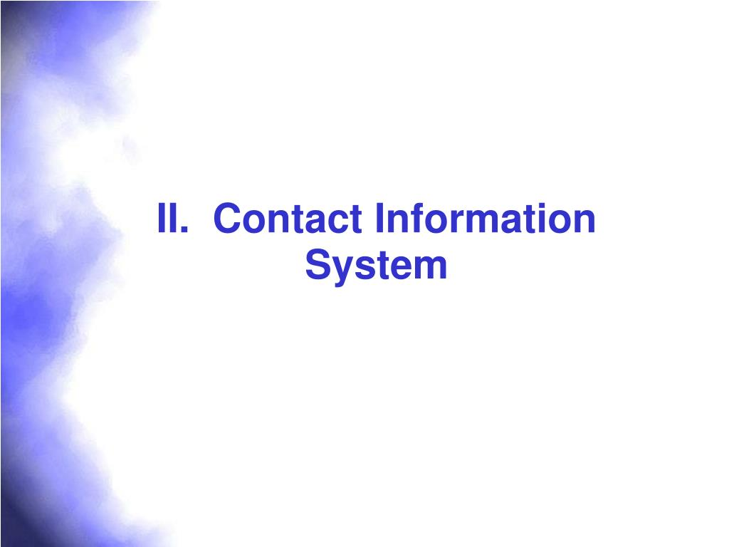 II.  Contact Information System