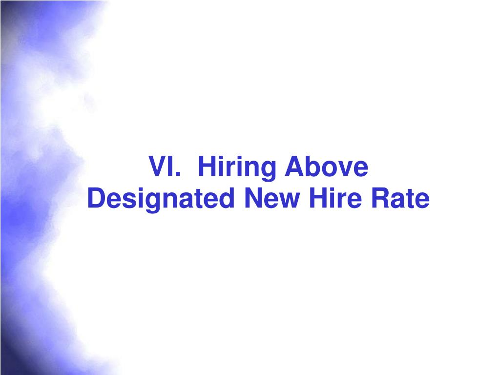 VI.  Hiring Above Designated New Hire Rate