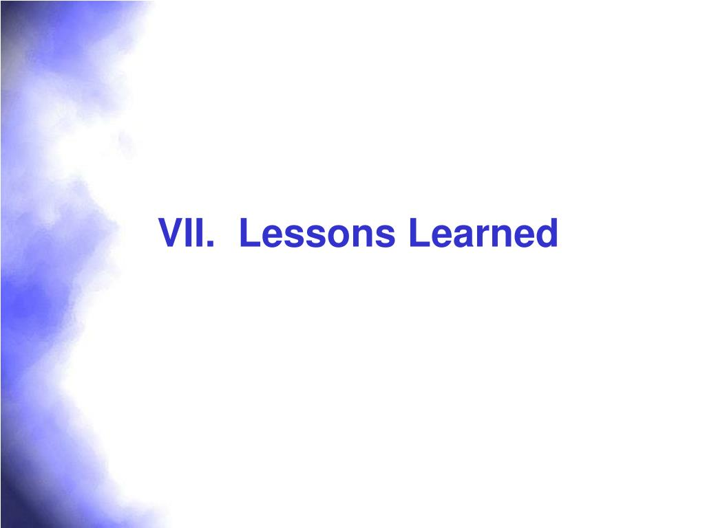 VII.  Lessons Learned