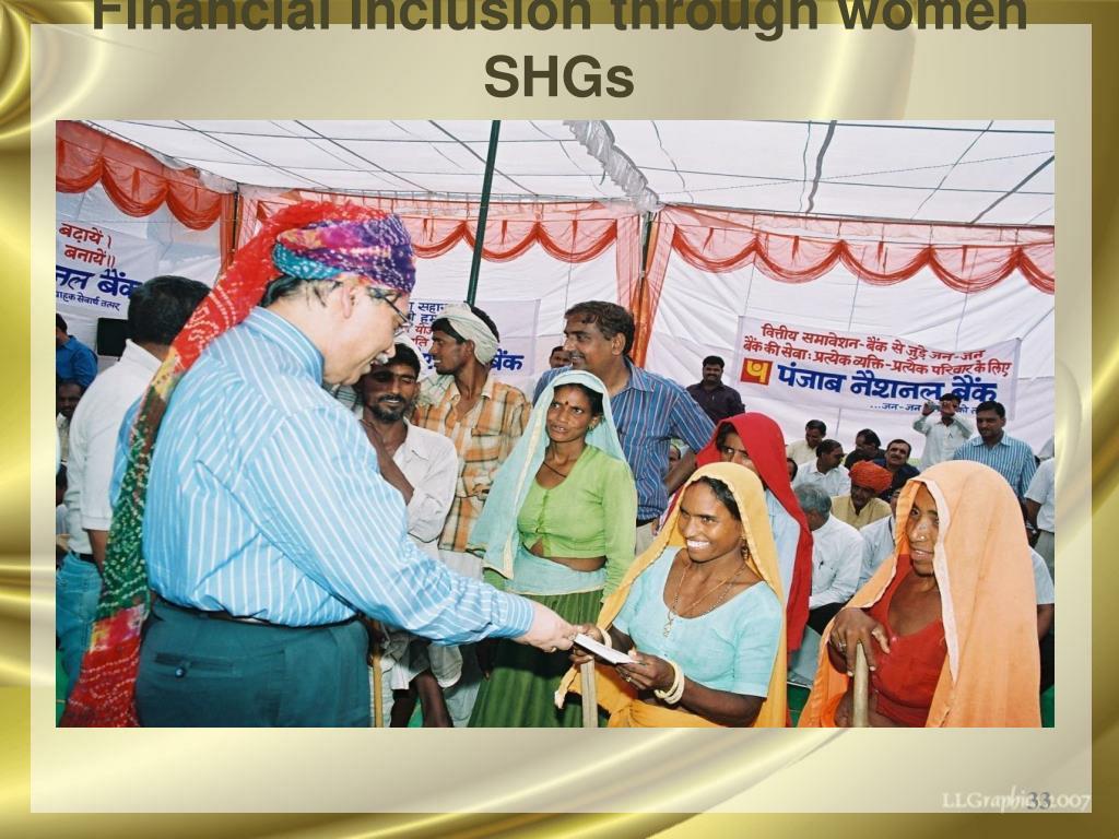 Financial Inclusion through women SHGs