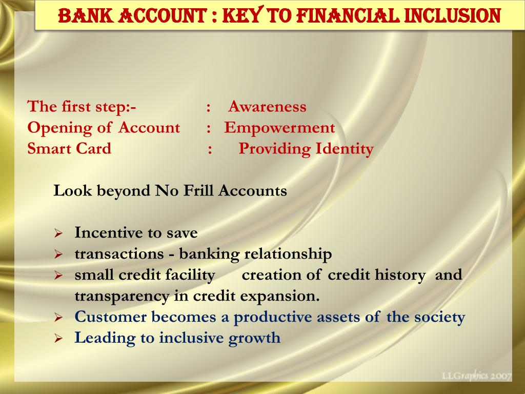 BANK ACCOUNT : KEY TO FINANCIAL INCLUSION