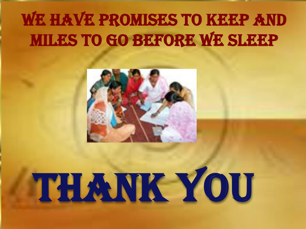 WE HAVE PROMISES TO KEEP AND MILES TO GO BEFORE WE SLEEP