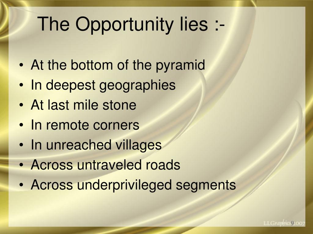 The Opportunity lies :-