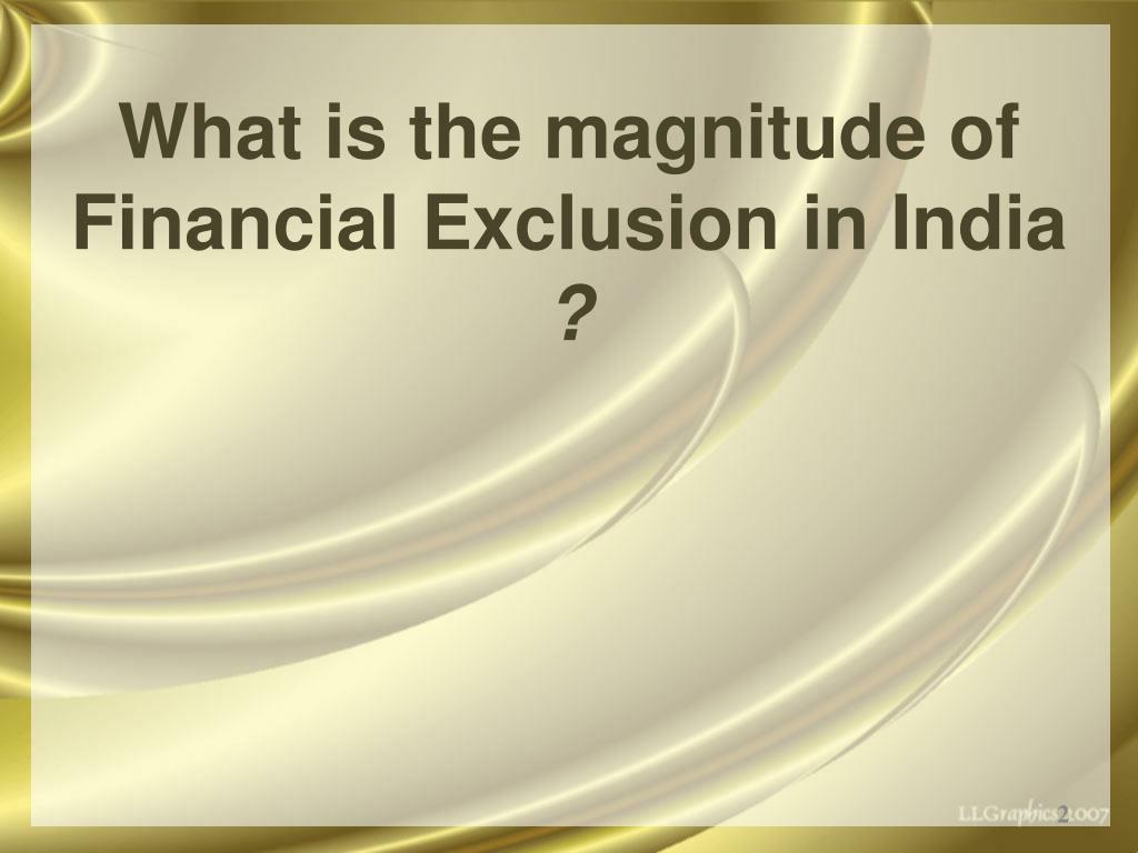 What is the magnitude of Financial Exclusion in India