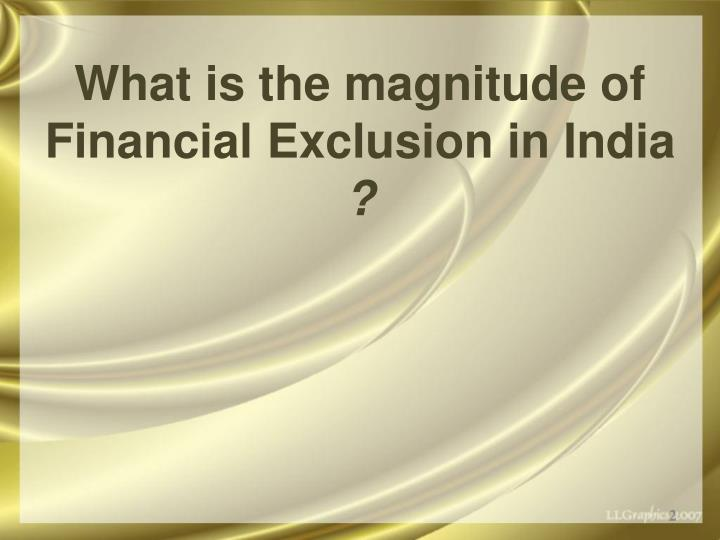 What is the magnitude of financial exclusion in india l.jpg