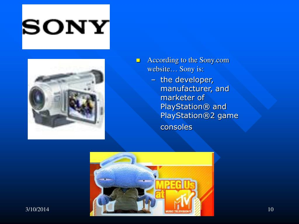 According to the Sony.com website… Sony is: