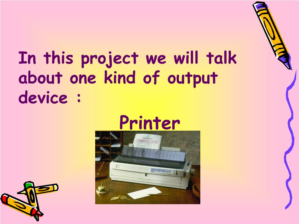In this project we will talk about one kind of output device :