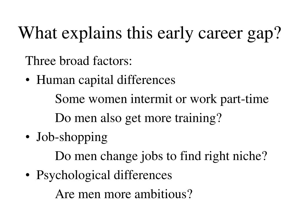 What explains this early career gap?