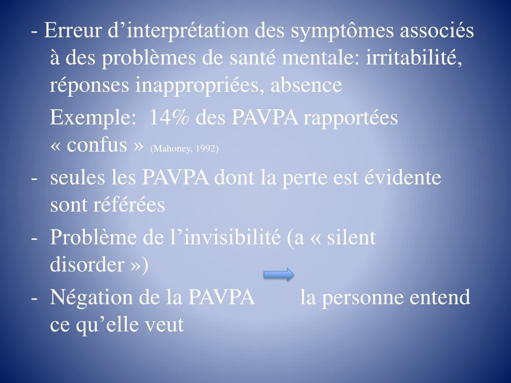 - Erreur d'interprétation des symptômes associés à des problèmes de santé mentale: irritabilité, réponses inappropriées, absence