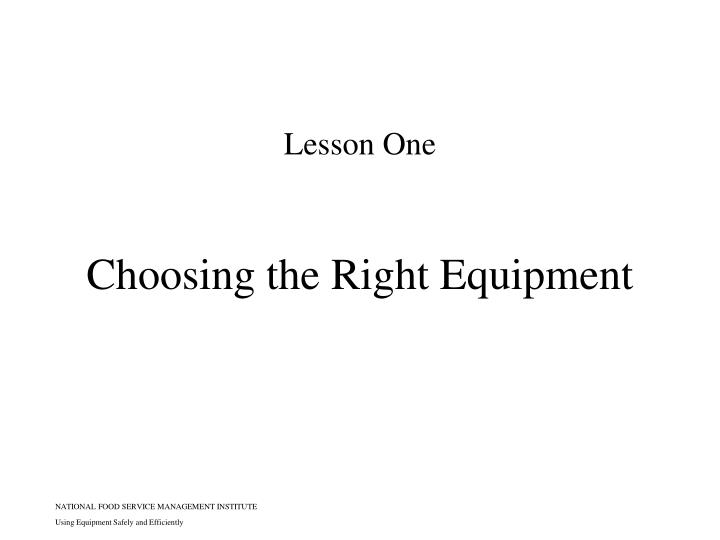 Choosing the right equipment