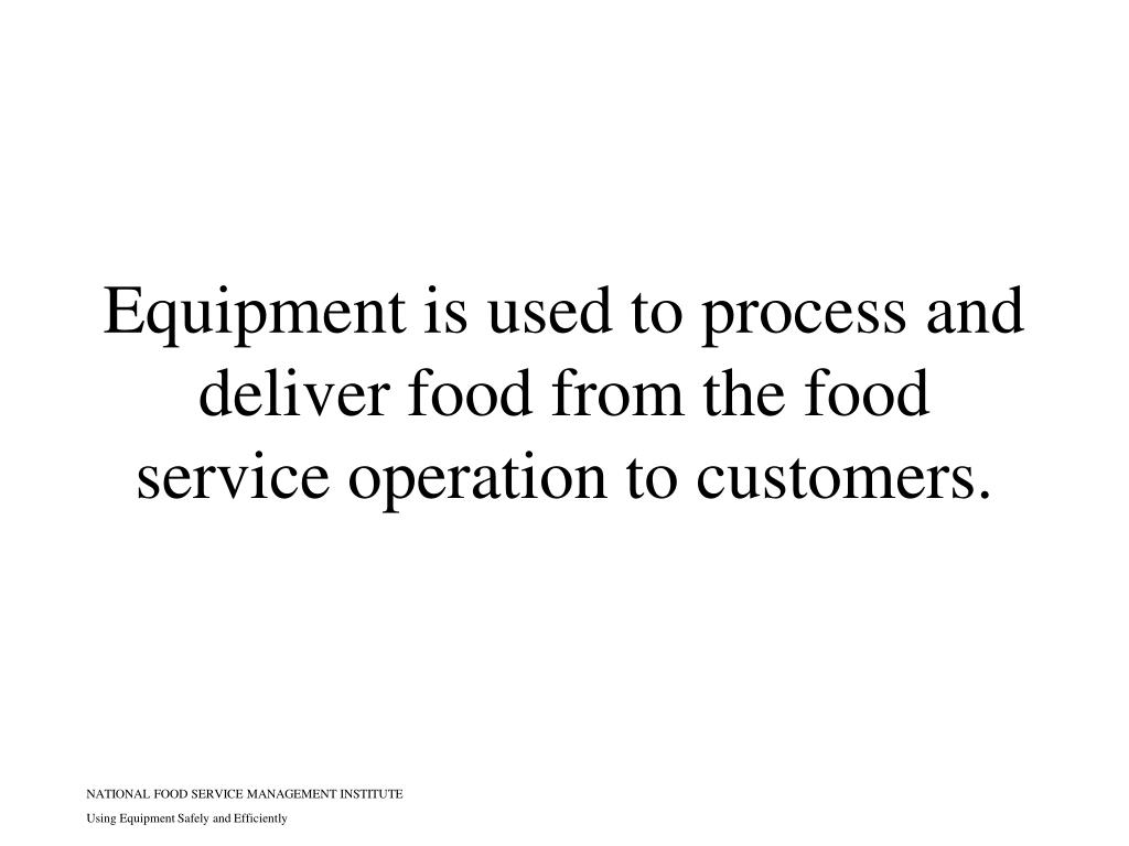 Equipment is used to process and deliver food from the food service operation to customers.