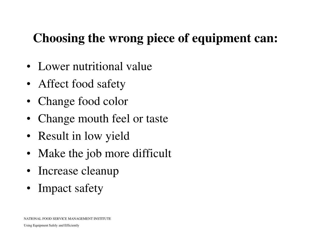 Choosing the wrong piece of equipment can: