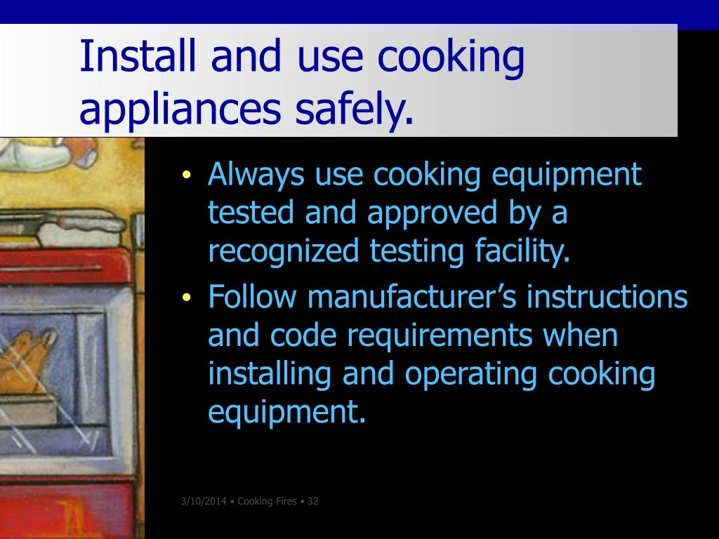 Install and use cooking 			appliances safely.