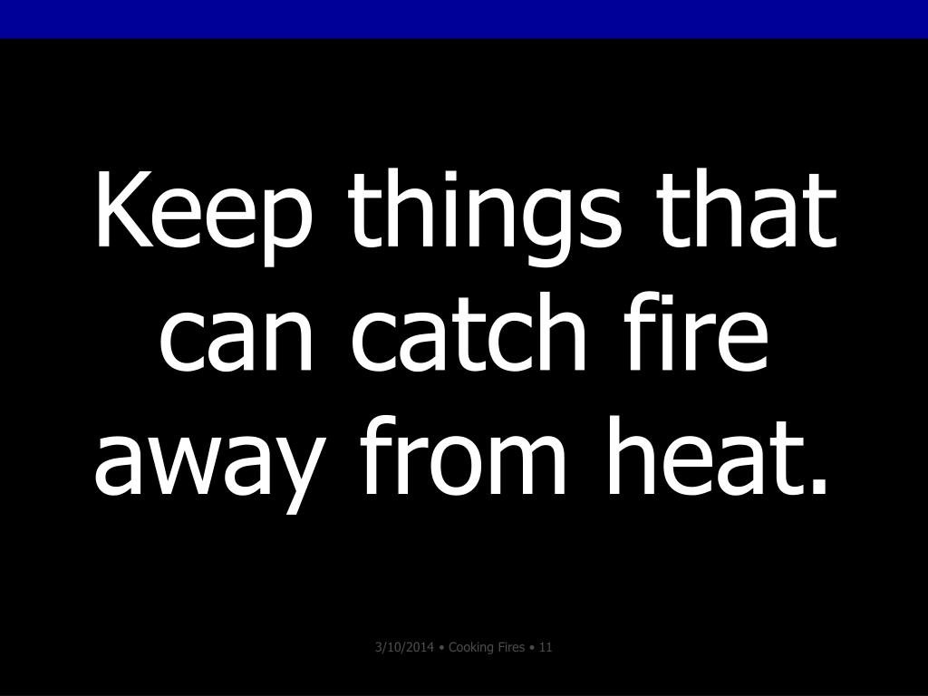 Keep things that can catch fire