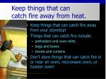 keep things that can catch fire away from heat13