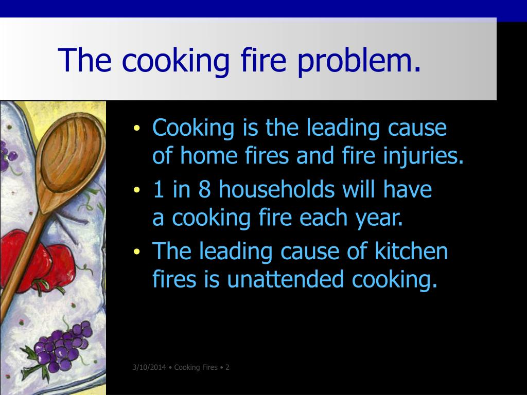The cooking fire problem.