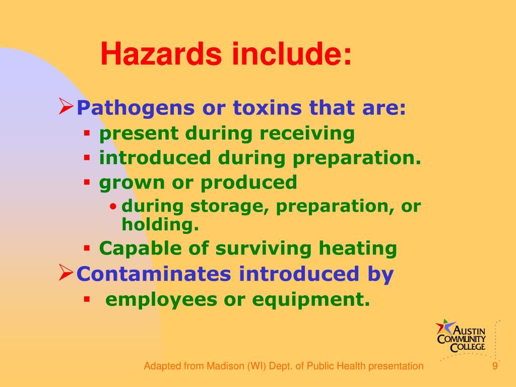 Hazards include: